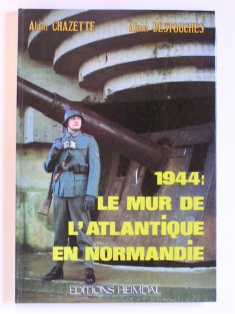 Alain Chazette - 1944, le Mur de l'Atlantique en Normandie
