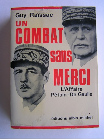 Guy Raïssac - Un combat sans merci. L'affaire Pétain - De Gaulle