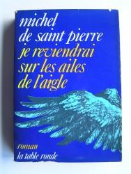 Michel de Saint-Pierre - Je reviendrai sur les ailes de l'aigle