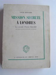 Louis Rougier - Mission secrète à Londres. Les accords Pétain-Churchill