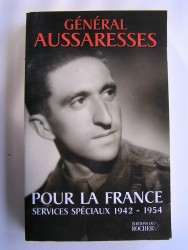 général Paul Aussaresses - Pour la France. Sercives spéciau. 1942 - 1954
