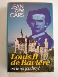 Jean des Cars - Louis II de Bavière ou le roi foudroyé