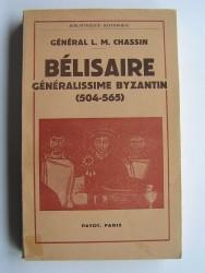 Général L.-M. Chassin - Bélisaire. Généralissime Byzantin (504-565)
