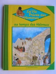 Peter Connolly - La vie privée des Hommes. Au temps des Hébreux. 40 av. J.-C. - 70 ap. J.-C.