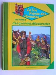 Pierre Miquel - La vie privée des Hommes. Au temps des grandes découvertes...