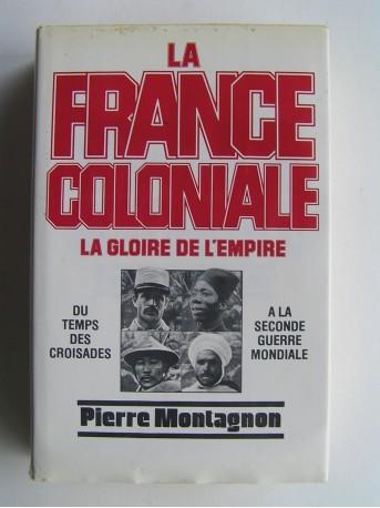 Pierre Montagnon - La France coloniale. La gloire de l'Empire