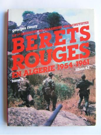 Georges Fleury - le 1er Régiment de Chasseurs Parachutistes. Tome 3. Bérets rouges en Algérie. 1954 - 1961.