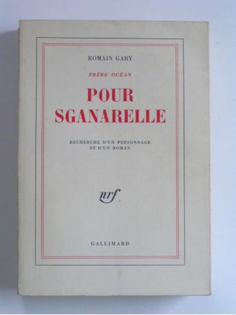 Romain Gary - Pour Sganarelle. Recherche d'un personnage et d'un roman