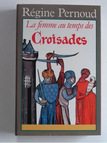 Régine Pernoud - La femme au temps des Croisades