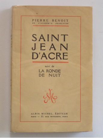Pierre Benoit - Saint Jean d'Acre. Suivi de : La ronde de nuit