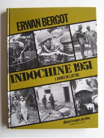 Erwan Bergot - Indochine 1951. L'année de Lattre