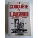 Pierre Montagnon - La conquête de l'Algérie. Les germes de la discorde. 1830 - 1871