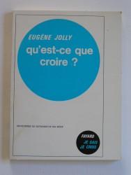 Eugène Jolly - Qu'est-ce que croire?