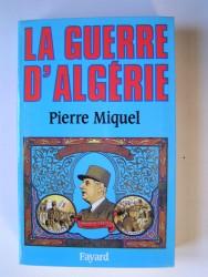 Pierre Miquel - La guerre d'Algérie