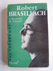 Robert Brasillach. L'homme et l'oeuvre