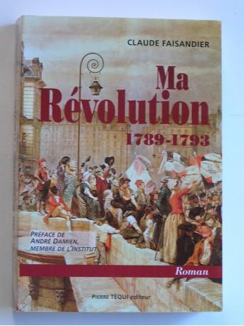 Claude Faisandier - Ma Révolution. 1789 - 1793