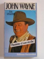 John Wayne. L'homme et le mythe