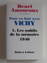 Pour en finir avec Vichy. Tome 1. Les oublis de la mémoire, 1940