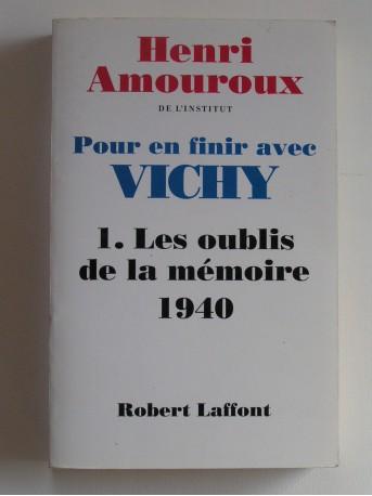 Henri Amouroux - Pour en finir avec Vichy. Tome 1. Les oubliés de la mémoire, 1940
