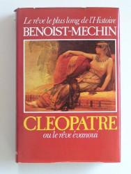 Cléopâtre ou le rêve évanoui. 69 - 30 avant Jésus-Christ