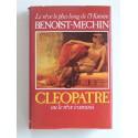 Jacques Benoist-Mechin - Cléopâtre ou le rêve évanoui. 69 - 30 avant Jésus-Christ