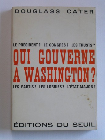 Douglass Cater - Qui gouverne à Washington?
