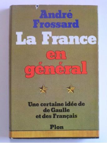 André Frossard - la France en général. Une certaine idée de De Gaulle et des Français