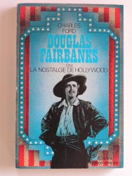 Douglas Fairbanks ou la nostalgie d'Hollywood