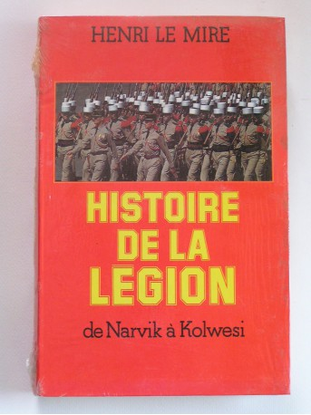 Henri Le Mire - Histoire de la Légion de Narvik à Kolwesi
