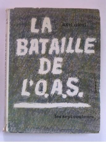Axel Nicol - La bataille de l'O.A.S.