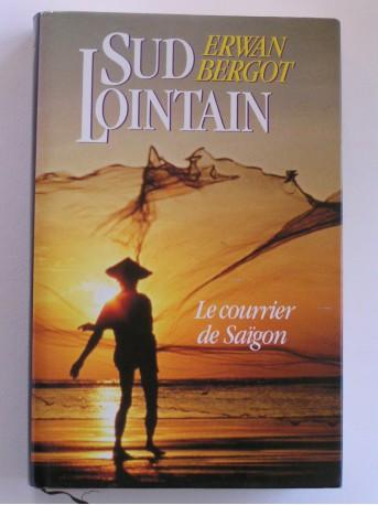 Erwan Bergot - Sud lointain. Tome 1. Le courrier de Saïgon