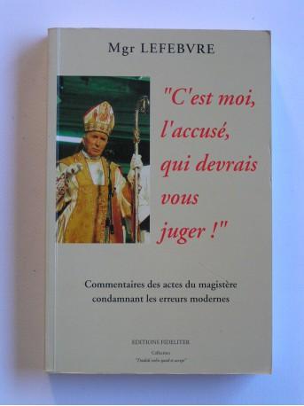 Monseigneur Marcel Lefèbvre - C'est moi l'accusé qui devrait vous juger!
