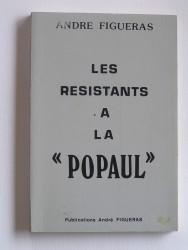 """André Figueras - Les résistants à la """"Popaul"""""""