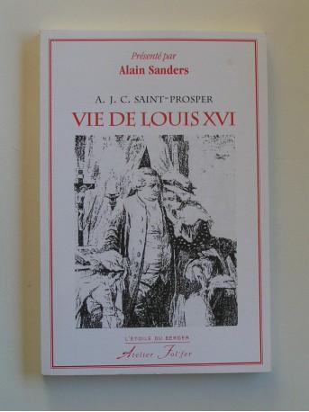 Alain  Sanders - Vie de Louis XVI par A.J.C. Saint-Prosper
