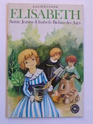 Elisabeth. Sainte Jeanne-Elisabeth Bichier des Ages