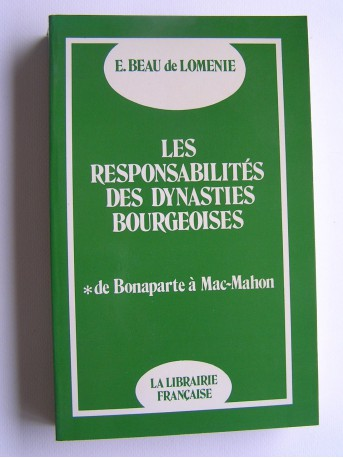 Emmanuel Beau de Loménie - Les responsabilités des dynasties bourgeoises. Tome 1. De Bonaparte à Mac-Mahon