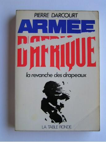 Pierre Darcourt - Armée d'Afrique. La revanche des drapeaux