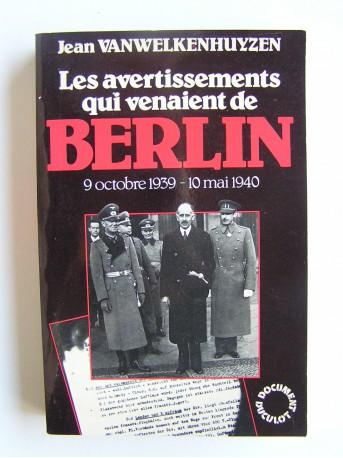 Jean Vanwelkenhuyzen - Les avertissements qui venaient de Berlin. 9 octobre 1939 - 1à mai 1940