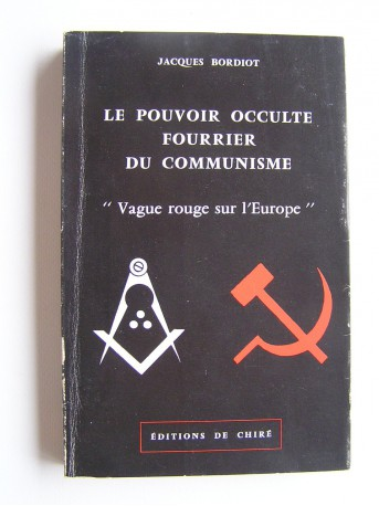 Jacques Bordiot - Le pouvoir occulte fourrier du communisme. Vague rouge sur l'Europe.