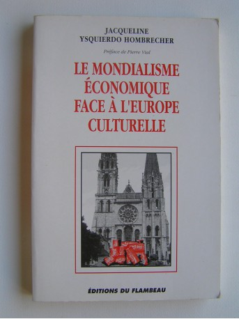 Jacqueline Ysquierdo Hombrecher - Le Mondialisme économique face à l'Europe culturelle
