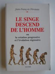Le singe descend de l'homme ou la création progressive et l'évolution régressive