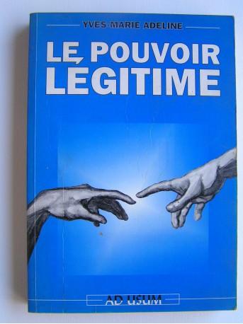 Yves-Marie Adeline - Le pouvoir légitime