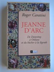 Jeanne d'Arc. De Domrémy à Orléans et du bûcher à la légende