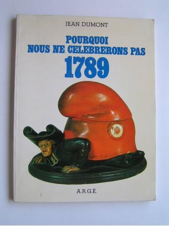 Jean Dumont - Pourquoi nous ne célébrerons pas 1789