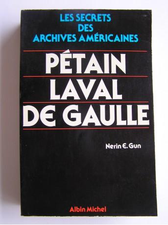 Nérin E. Gun - Pétain, Laval, De Gaulle. Les secrets des archives américaines