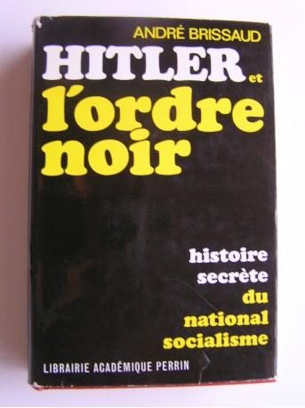 André Brissaud - Hitler et l'ordre noir. Histoire secrète du national socialisme
