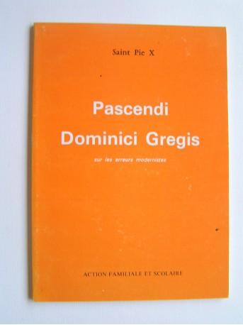 Saint Pie X - Pascendi Dominici Gregis. Sur les erreurs modernistes