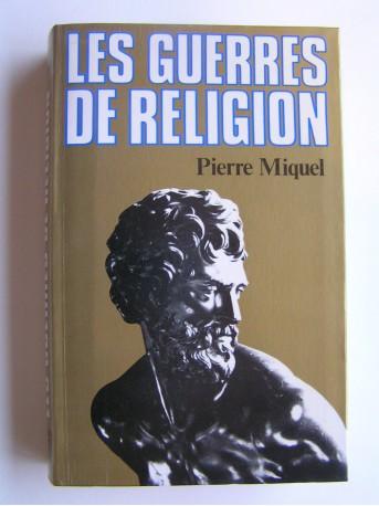 Pierre Miquel - Les guerres de religion
