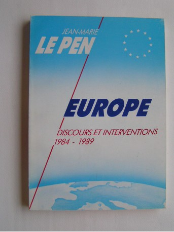 Jean-Marie Le Pen - Europe. Discours et interventions. 1984 - 1989