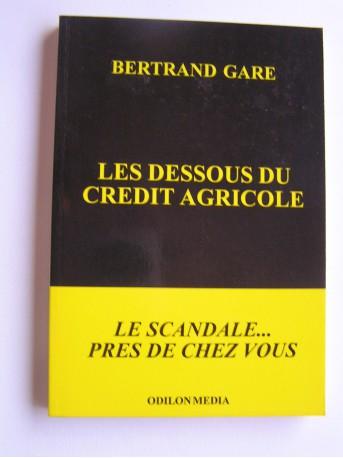 Bertrand Gare - Les dessous du Crédit Agricole